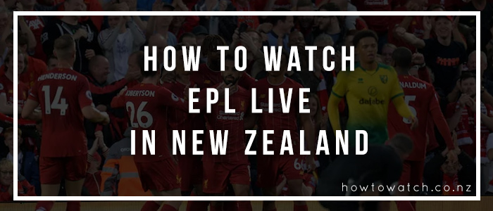 how to watch epl live in new zealand