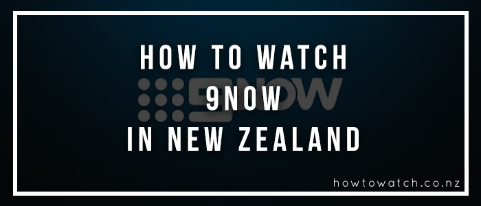 watch 9now in new zeland