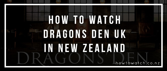 watch dragons den uk in new zealand