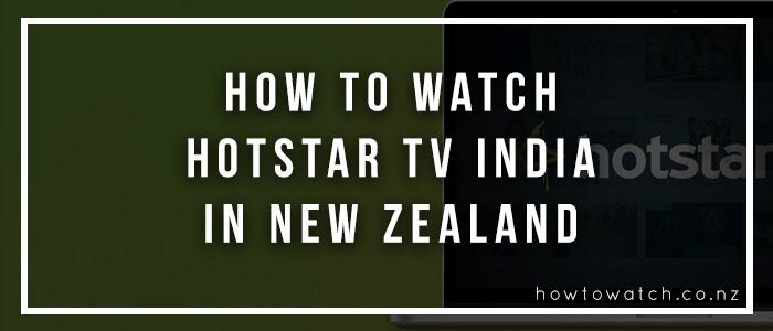 Watch HotStar TV India in New Zealand