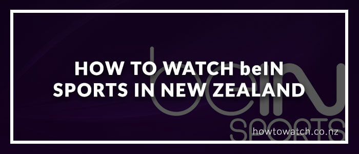 how-to-watch-bein-sports-in-new-zealand-2020