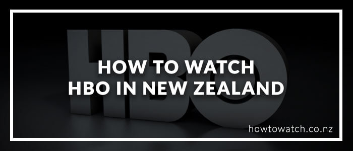 how-to-watch-hbo-in-new-zealand-2020