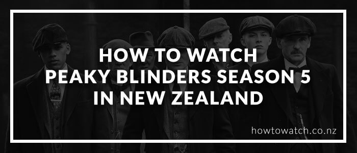 how-to-watch-peaky-blinders-season-5-in-new-zealand-2020