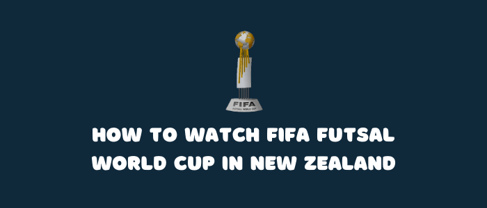 how-to-watch-fifa-futsal-world-cup-in-new-zealand