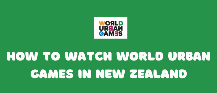 how-to-watch-world-urban-games-in-new-zealand